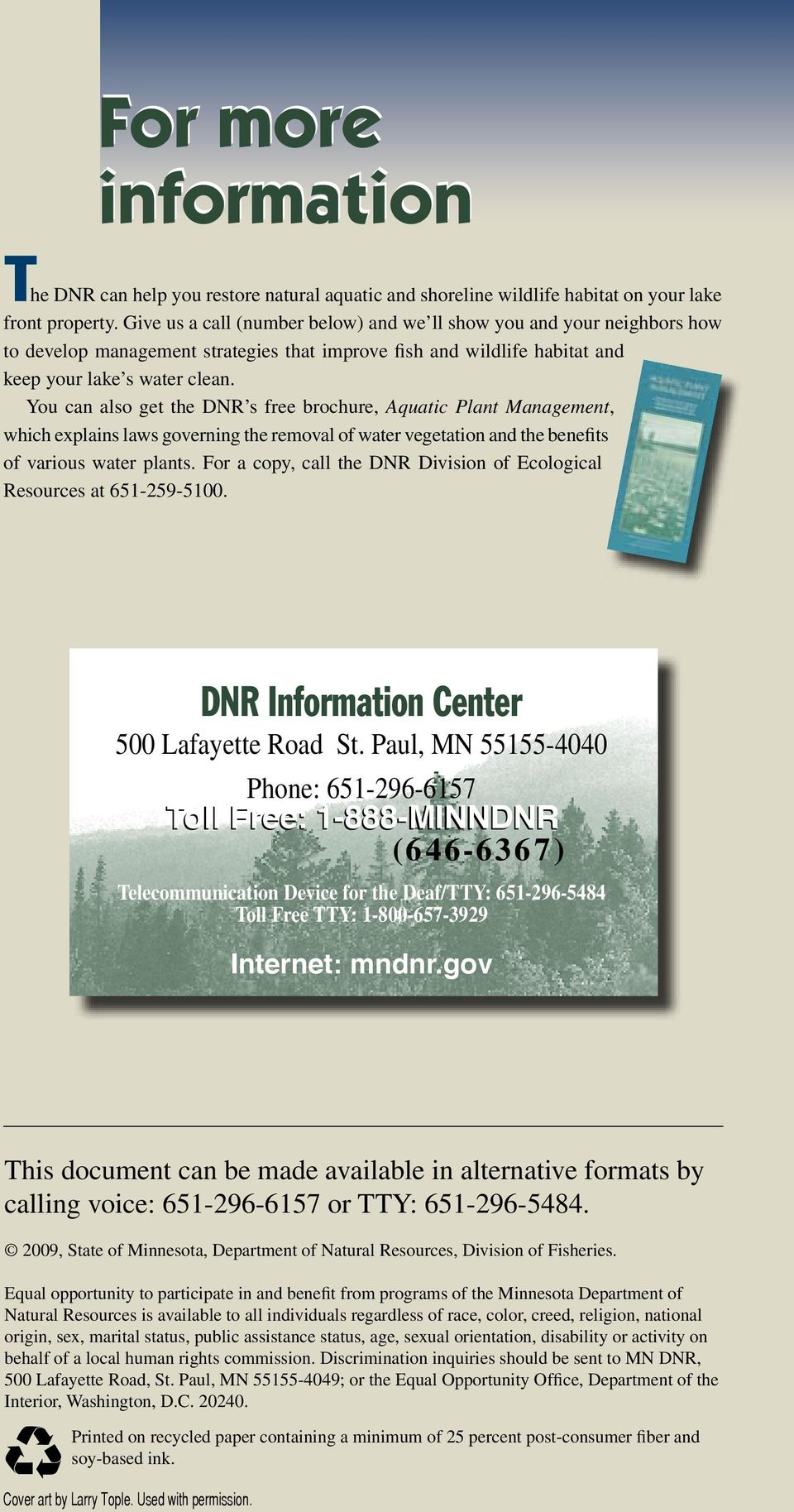 You can also get the DNR s free brochure, Aquatic Plant Management, which explains laws governing the removal of water vegetation and the benefits of various water plants.