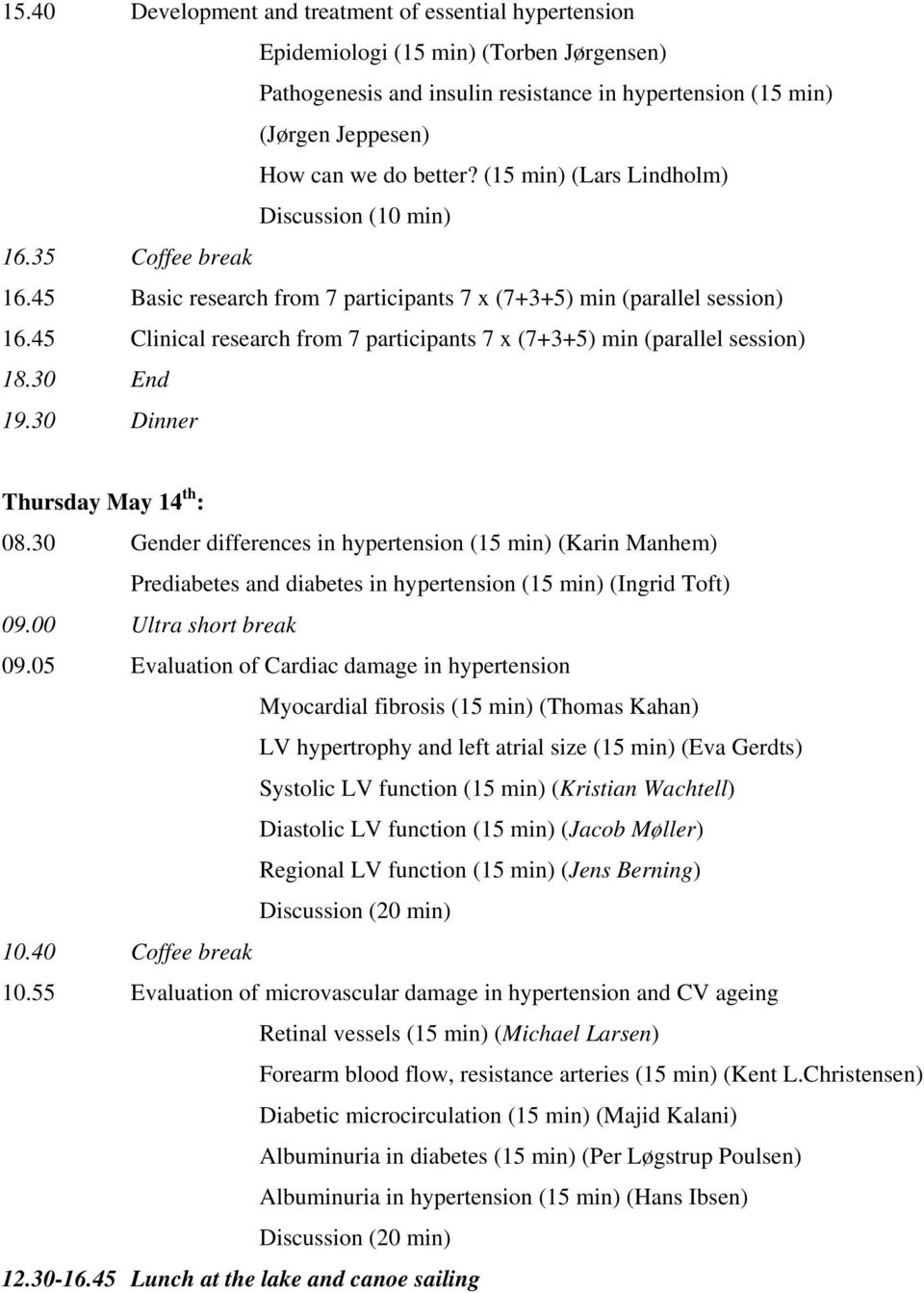 45 Clinical research from 7 participants 7 x (7+3+5) min (parallel session) 18.30 End 19.30 Dinner Thursday May 14 th : 08.