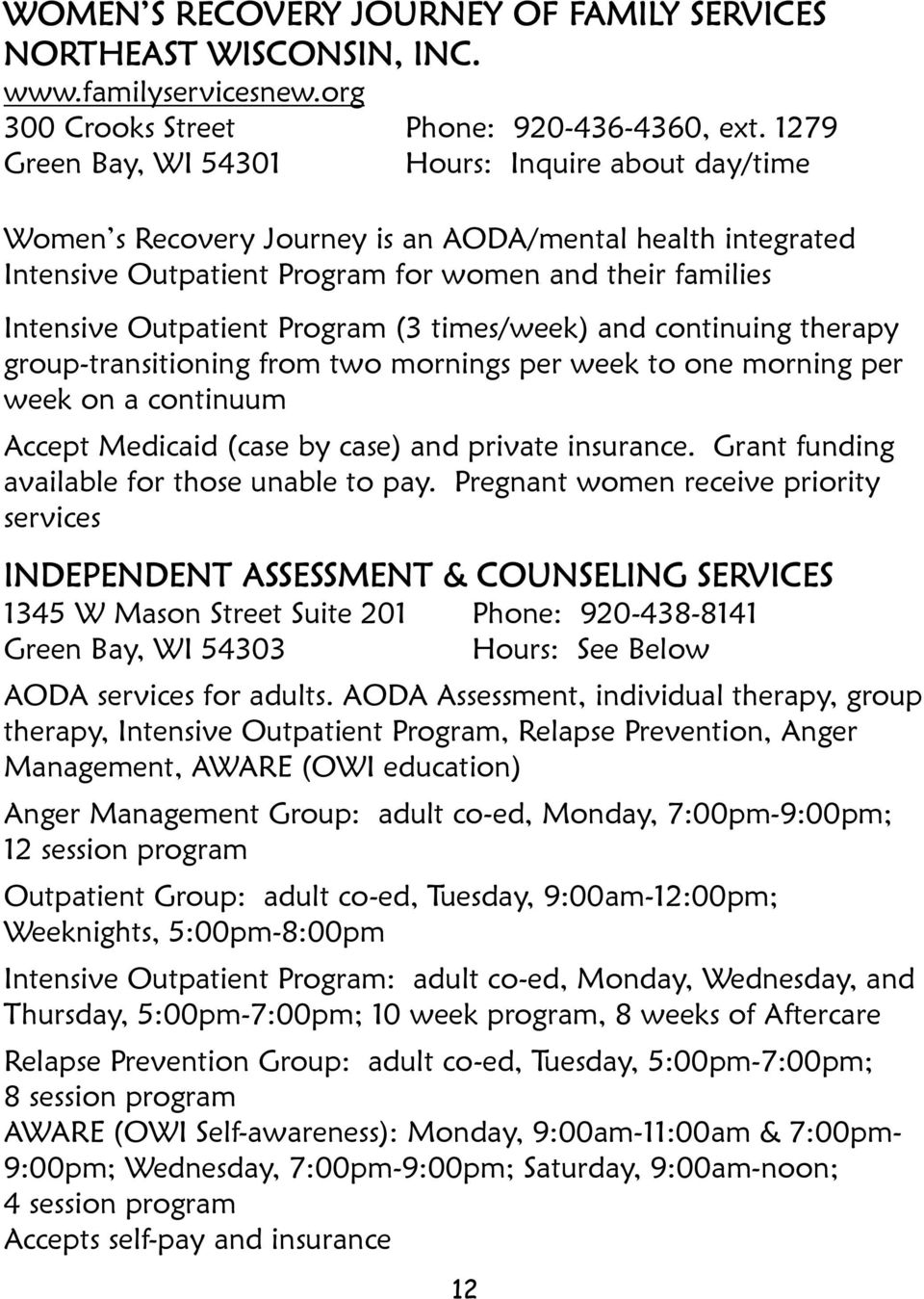 Program (3 times/week) and continuing therapy group-transitioning from two mornings per week to one morning per week on a continuum Accept Medicaid (case by case) and private insurance.