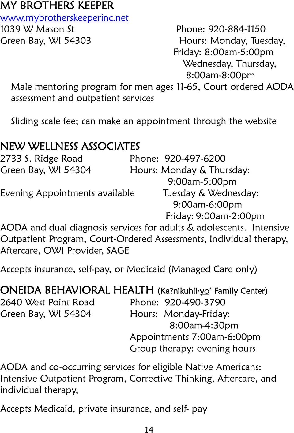 AODA assessment and outpatient services Sliding scale fee; can make an appointment through the website NEW WELLNESS ASSOCIATES 2733 S.