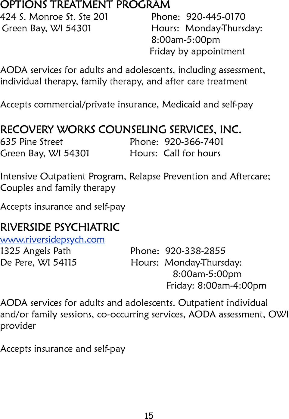 therapy, and after care treatment Accepts commercial/private insurance, Medicaid and self-pay RECOVERY WORKS COUNSELING SERVICES, INC.