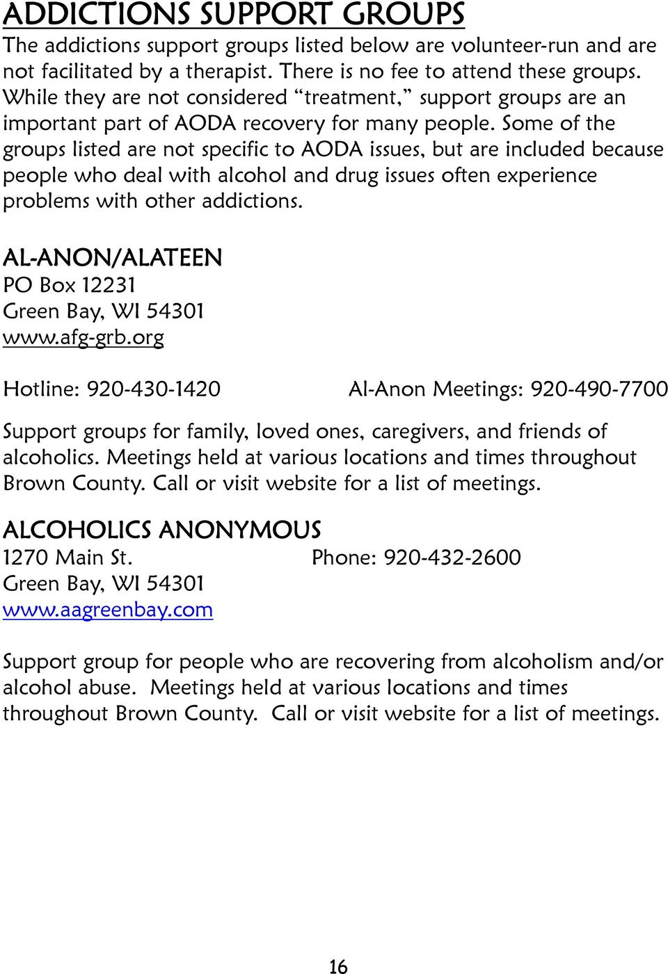 Some of the groups listed are not specific to AODA issues, but are included because people who deal with alcohol and drug issues often experience problems with other addictions.