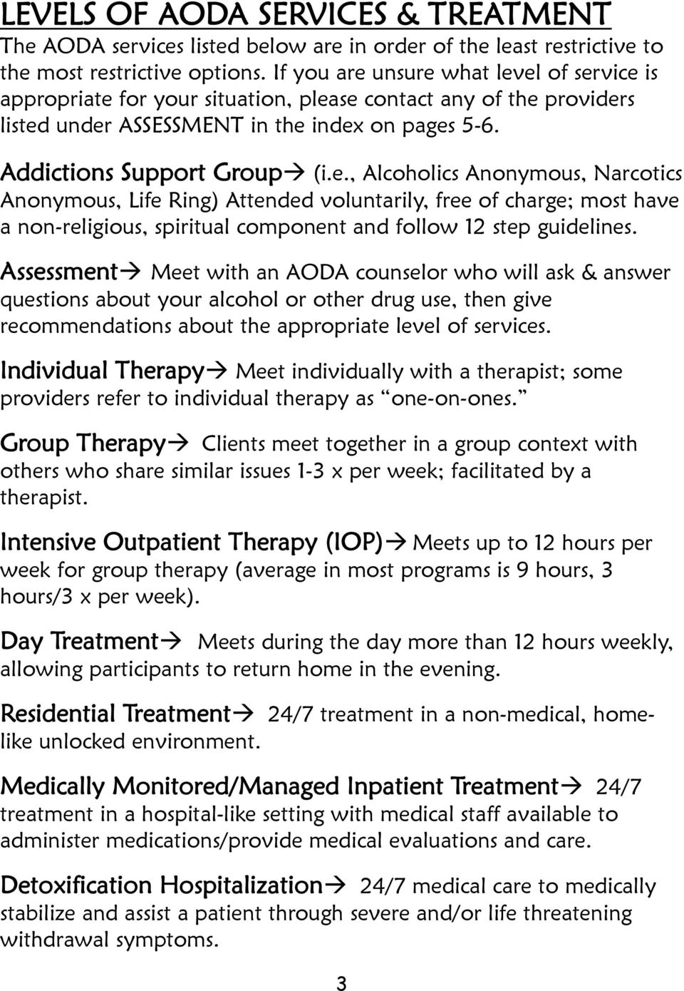Assessment Meet with an AODA counselor who will ask & answer questions about your alcohol or other drug use, then give recommendations about the appropriate level of services.