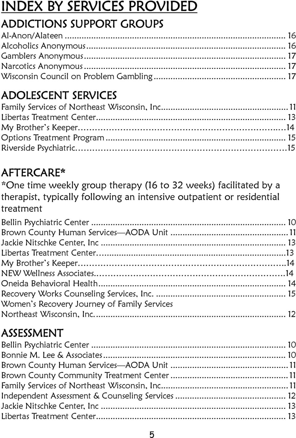 .. 15 Riverside Psychiatric 15 AFTERCARE* *One time weekly group therapy (16 to 32 weeks) facilitated by a therapist, typically following an intensive outpatient or residential treatment Bellin