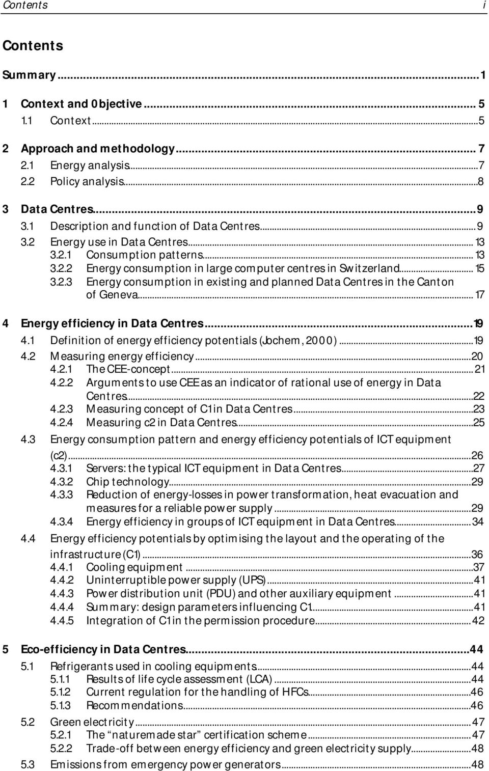 .. 17 4 Energy efficiency in Data Centres...19 4.1 Definition of energy efficiency potentials (Jochem, 2000)...19 4.2 Measuring energy efficiency...20 4.2.1 The CEE-concept... 21 4.2.2 Arguments to use CEE as an indicator of rational use of energy in Data Centres.