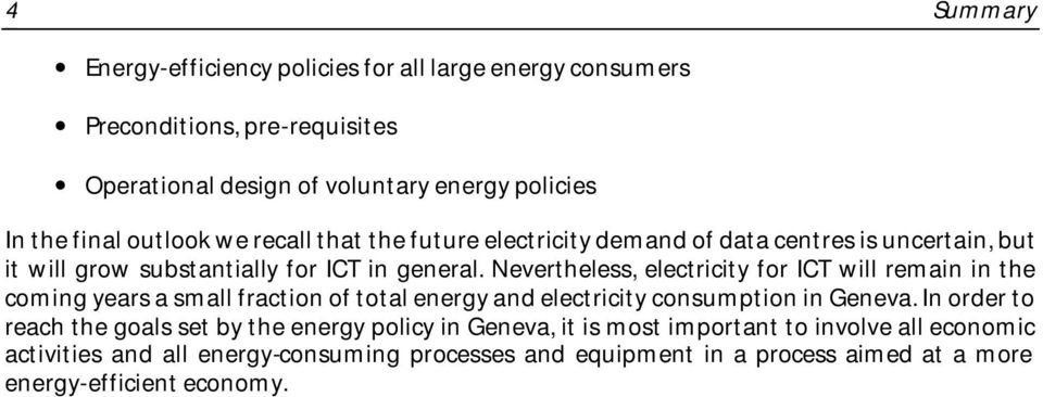 Nevertheless, electricity for ICT will remain in the coming years a small fraction of total energy and electricity consumption in Geneva.
