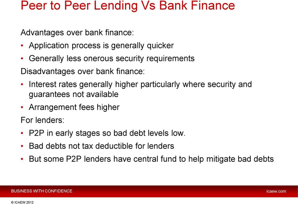 particularly where security and guarantees not available Arrangement fees higher For lenders: P2P in early stages