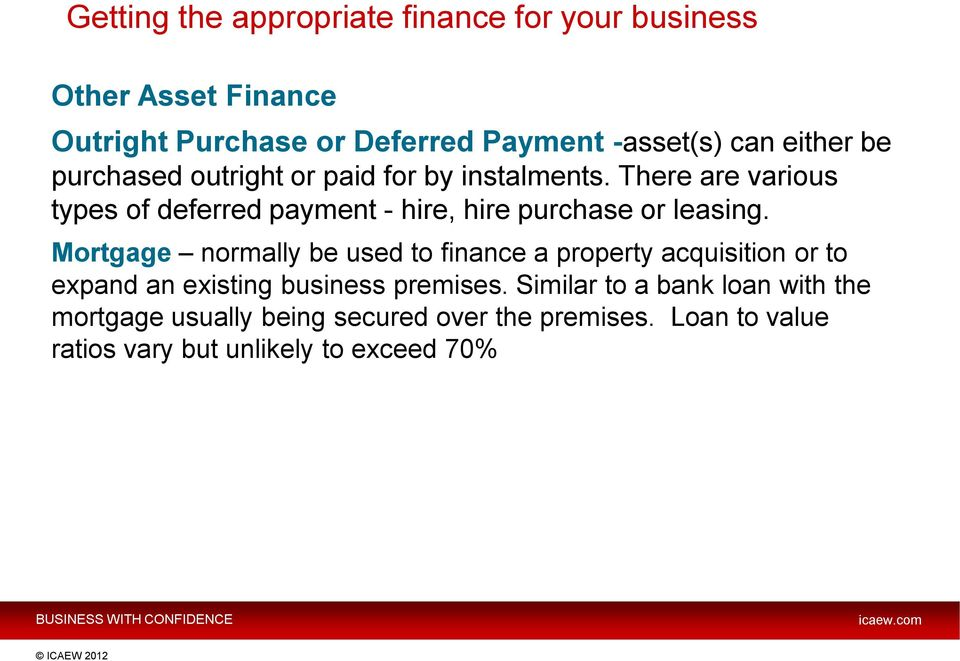 There are various types of deferred payment - hire, hire purchase or leasing.