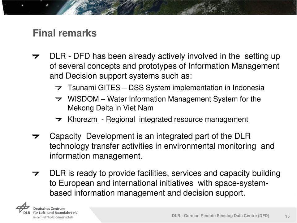 Capacity Development is an integrated part of the DLR technology transfer activities in environmental monitoring and information management.