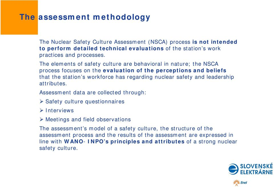 The elements of safety culture are behavioral in nature; the NSCA process focuses on the evaluation of the perceptions and beliefs that the station s workforce has regarding nuclear