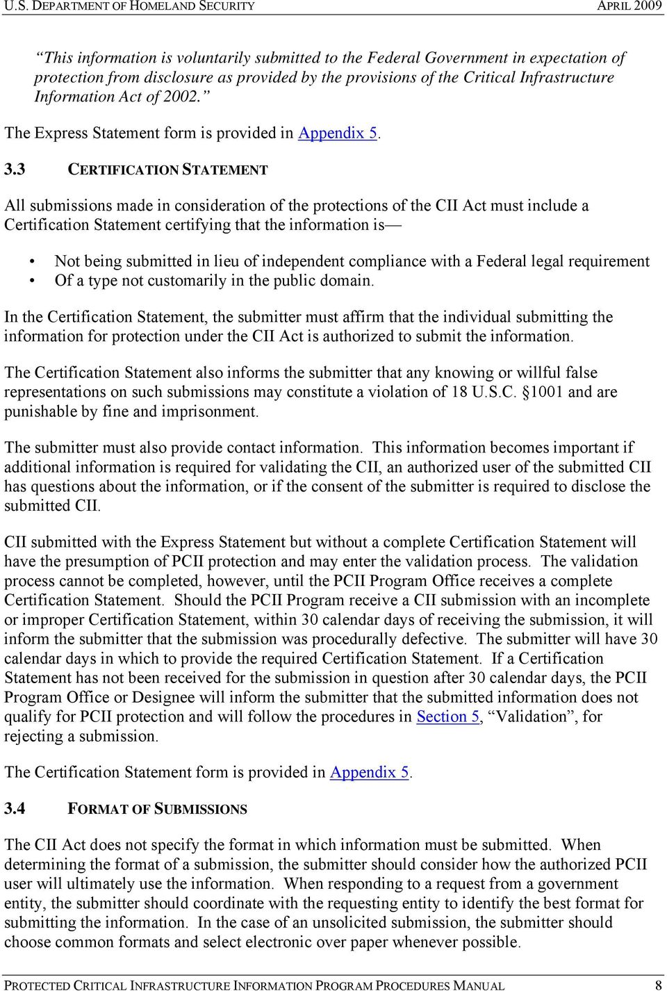3 CERTIFICATION STATEMENT All submissions made in consideration of the protections of the CII Act must include a Certification Statement certifying that the information is Not being submitted in lieu