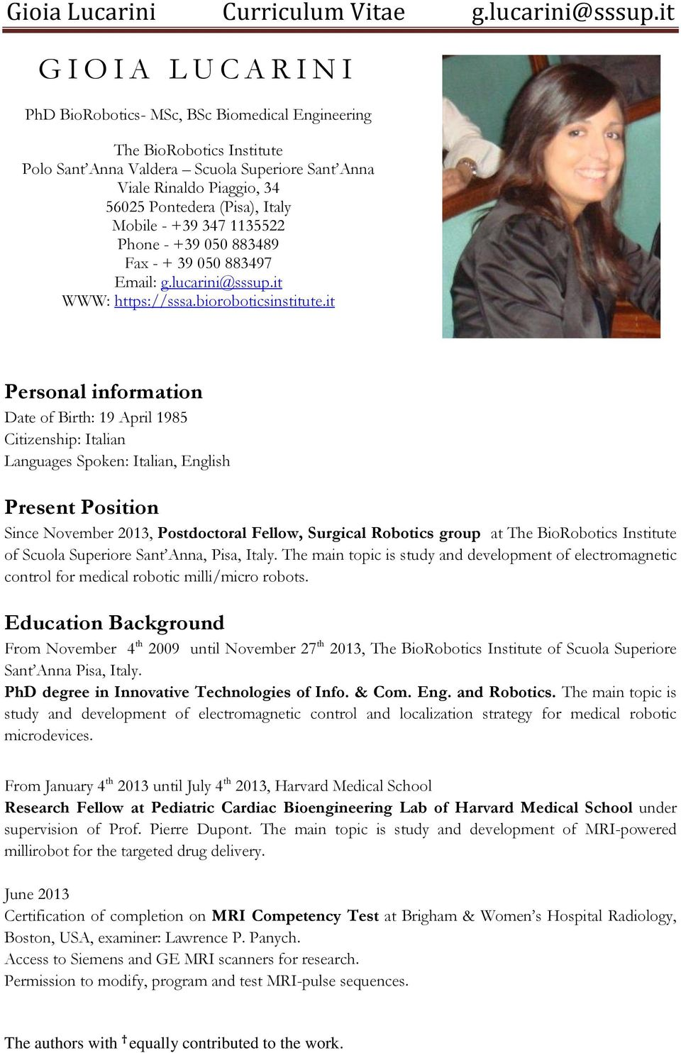 it Personal information Date of Birth: 19 April 1985 Citizenship: Italian Languages Spoken: Italian, English Present Position Since November 2013, Postdoctoral Fellow, Surgical Robotics group at The