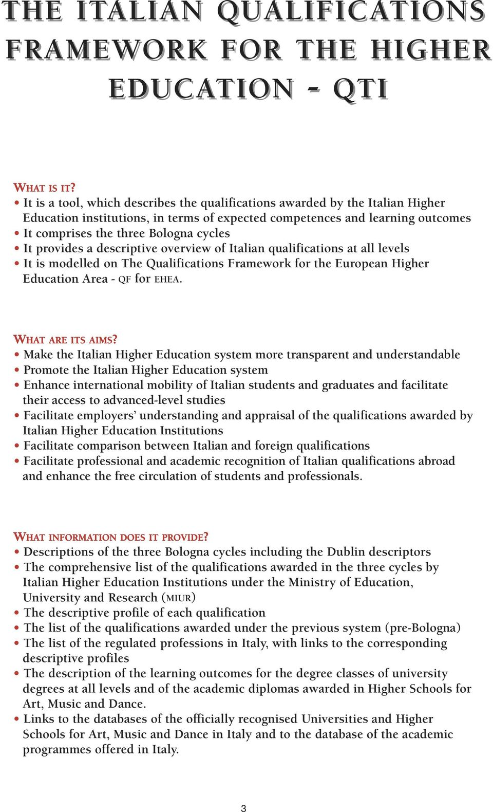 provides a descriptive overview of Italian qualifications at all levels It is modelled on The Qualifications Framework for the European Higher Education Area - QF for EHEA. WHAT ARE ITS AIMS?