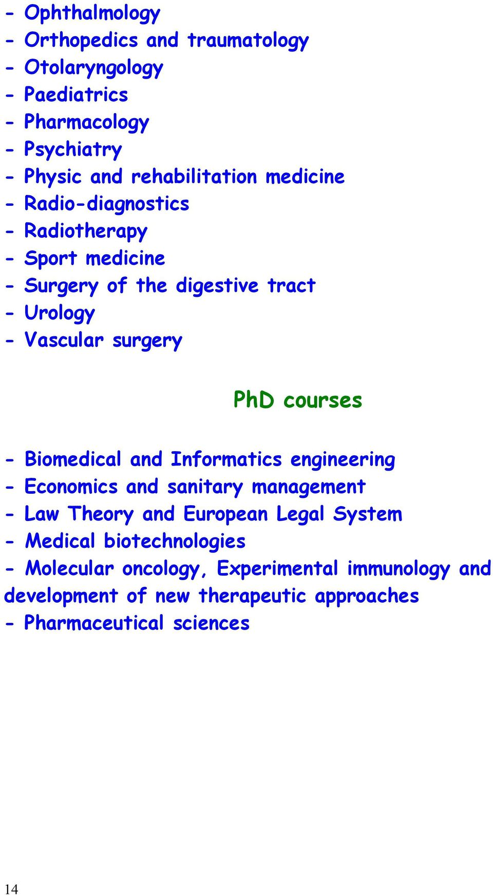 surgery PhD courses - Biomedical and Informatics engineering - Economics and sanitary management - Law Theory and European Legal