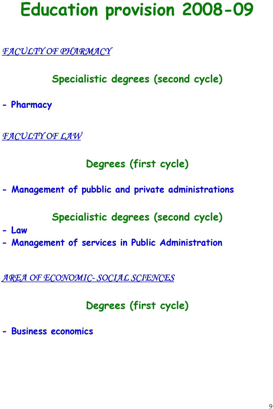 administrations Specialistic degrees (second cycle) - Law - Management of services in