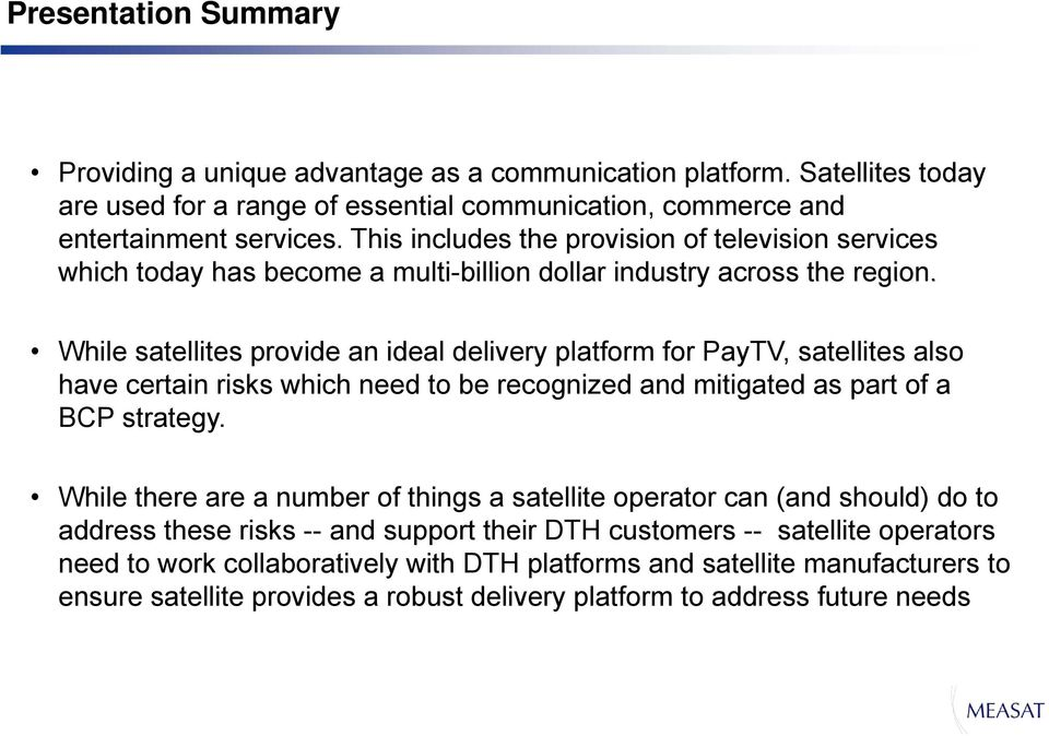 While satellites provide an ideal delivery platform for PayTV, satellites also have certain risks which need to be recognized and mitigated as part of a BCP strategy.