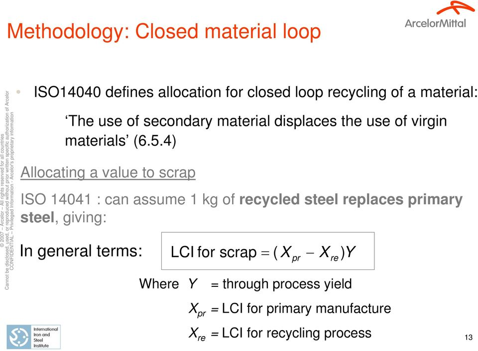 4) Allocating a value to scrap ISO 14041 : can assume 1 kg of recycled steel replaces primary steel, giving:
