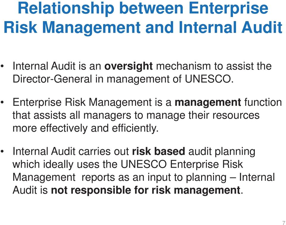 Enterprise Risk Management is a management function that assists all managers to manage their resources more effectively and