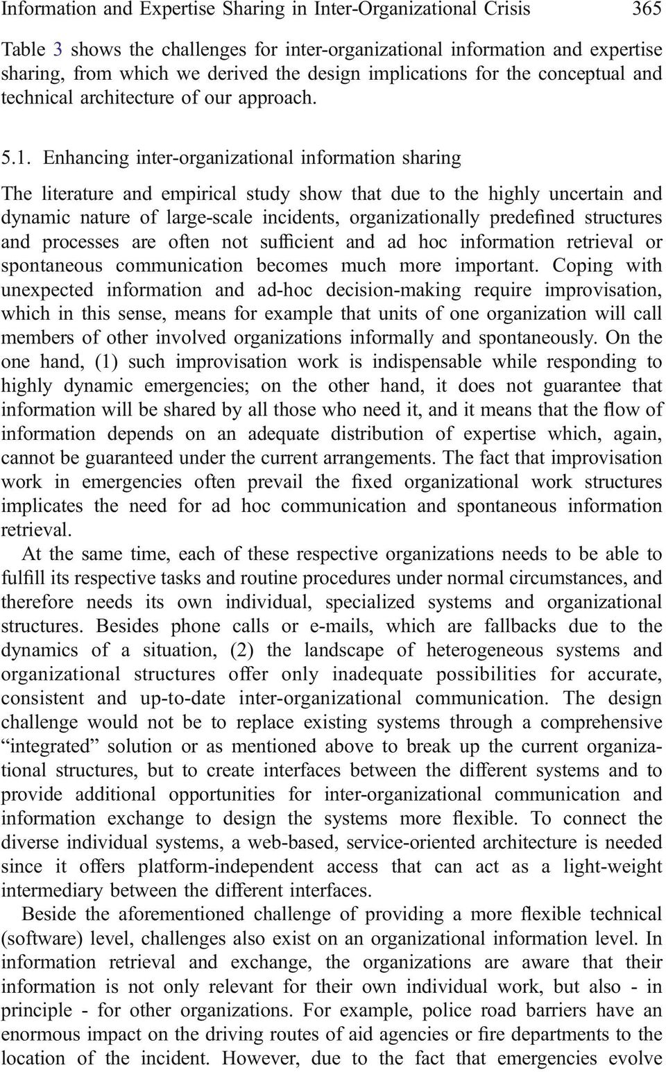 Enhancing inter-organizational information sharing The literature and empirical study show that due to the highly uncertain and dynamic nature of large-scale incidents, organizationally predefined