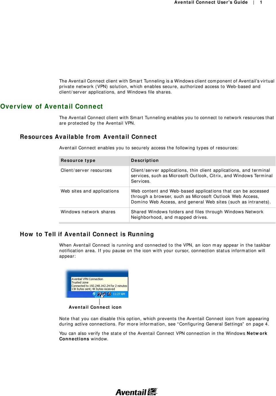 Overview of Aventail Connect The Aventail Connect client with Smart Tunneling enables you to connect to network resources that are protected by the Aventail VPN.