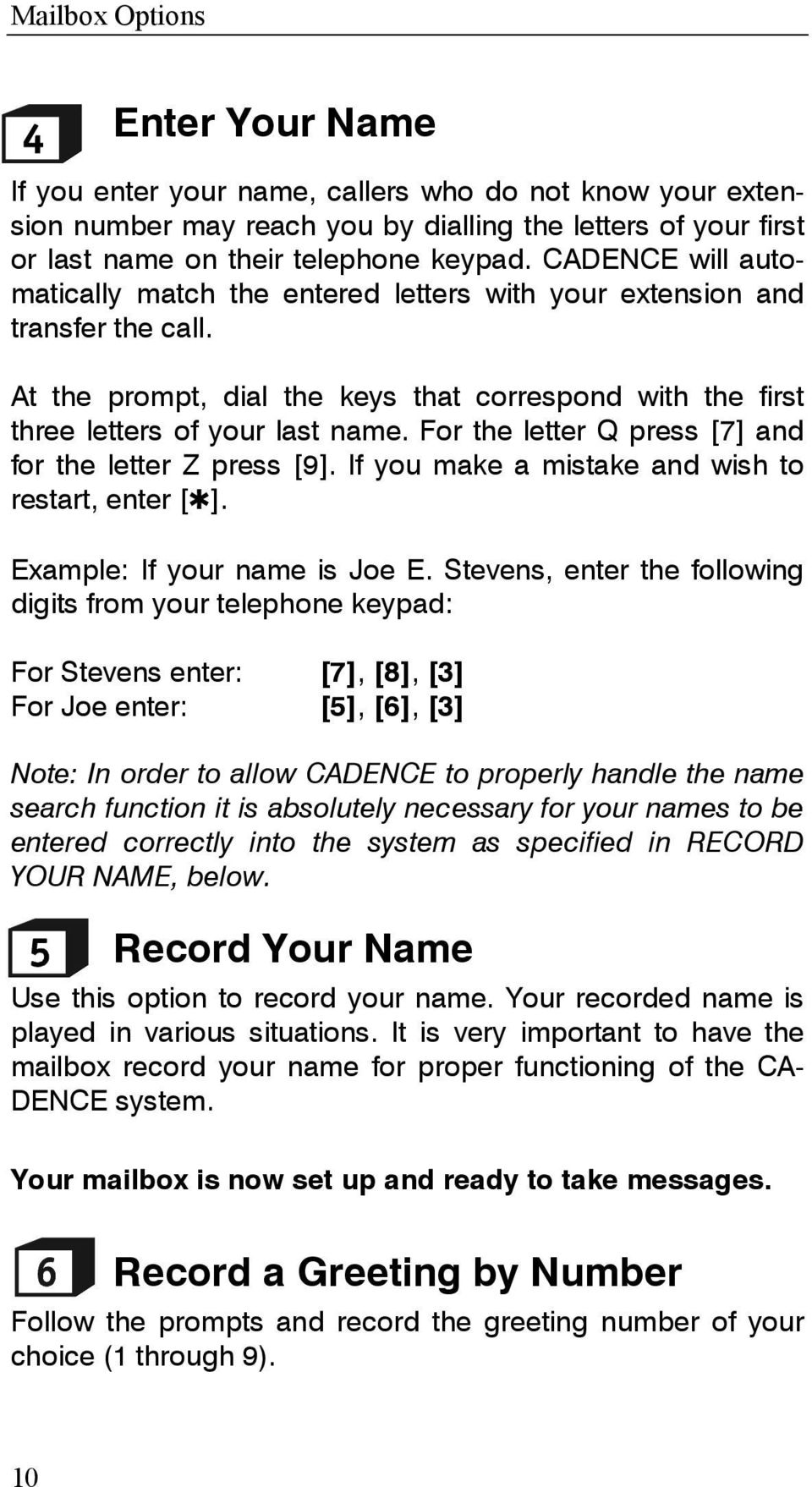 For the letter Q press [7] and for the letter Z press [9]. If you make a mistake and wish to restart, enter [ ]. Example: If your name is Joe E.
