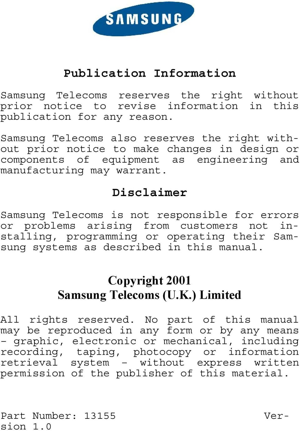 Disclaimer Samsung Telecoms is not responsible for errors or problems arising from customers not installing, programming or operating their Samsung systems as described in this manual.
