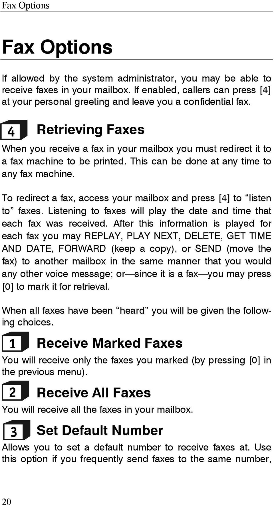 Retrieving Faxes When you receive a fax in your mailbox you must redirect it to a fax machine to be printed. This can be done at any time to any fax machine.