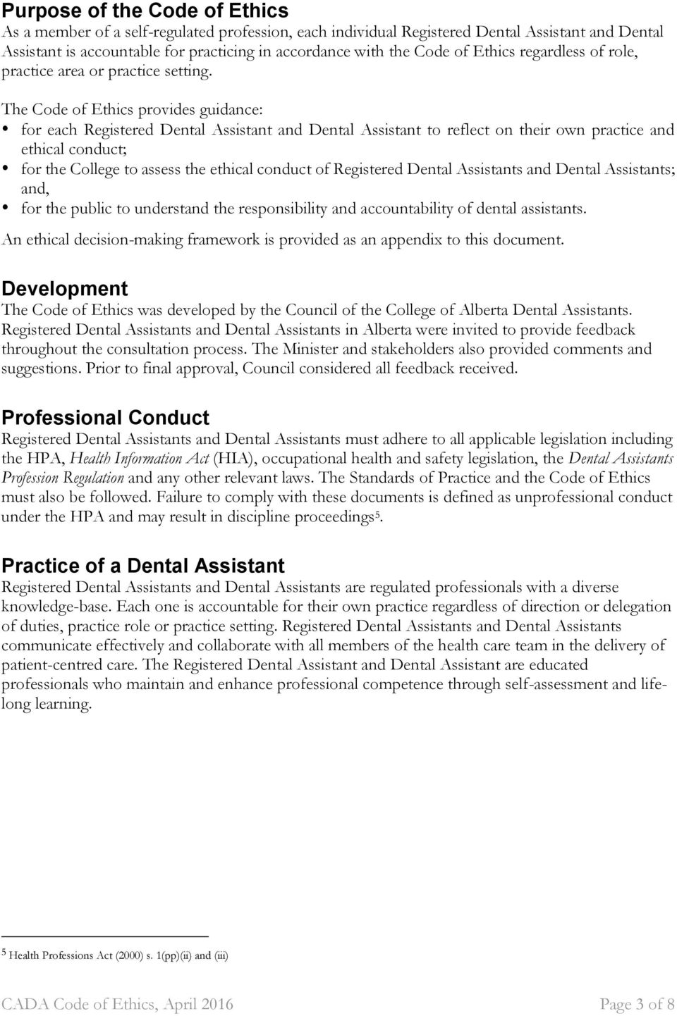The Code of Ethics provides guidance: for each Registered Dental Assistant and Dental Assistant to reflect on their own practice and ethical conduct; for the College to assess the ethical conduct of