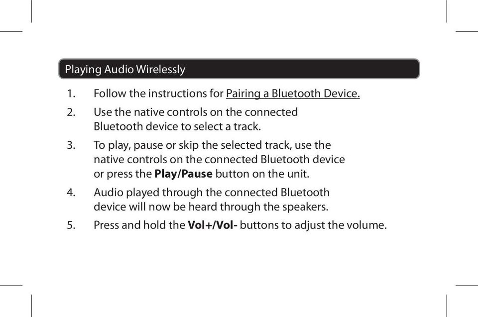 To play, pause or skip the selected track, use the native controls on the connected Bluetooth device or press the