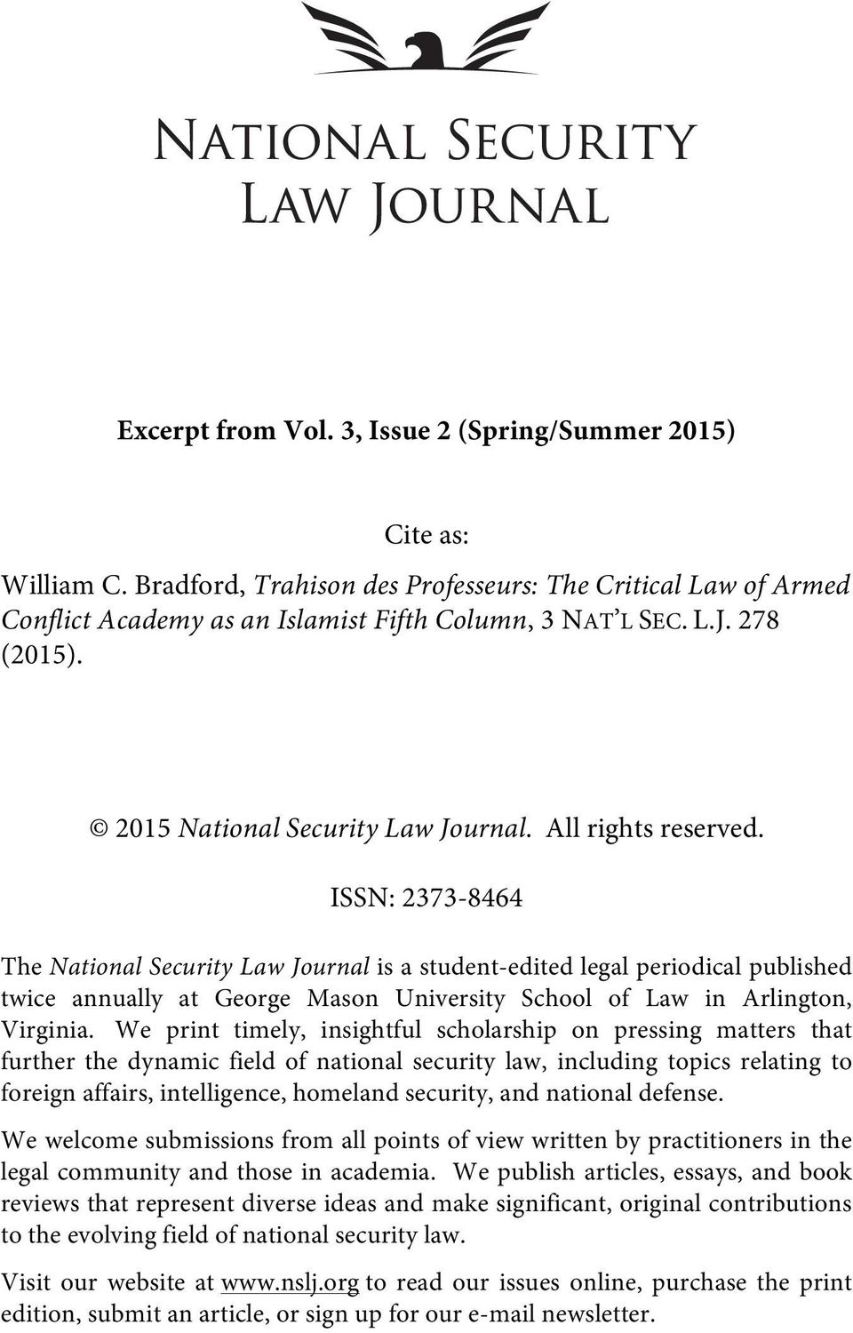 ISSN: 2373-8464 The National Security Law Journal is a student-edited legal periodical published twice annually at George Mason University School of Law in Arlington, Virginia.
