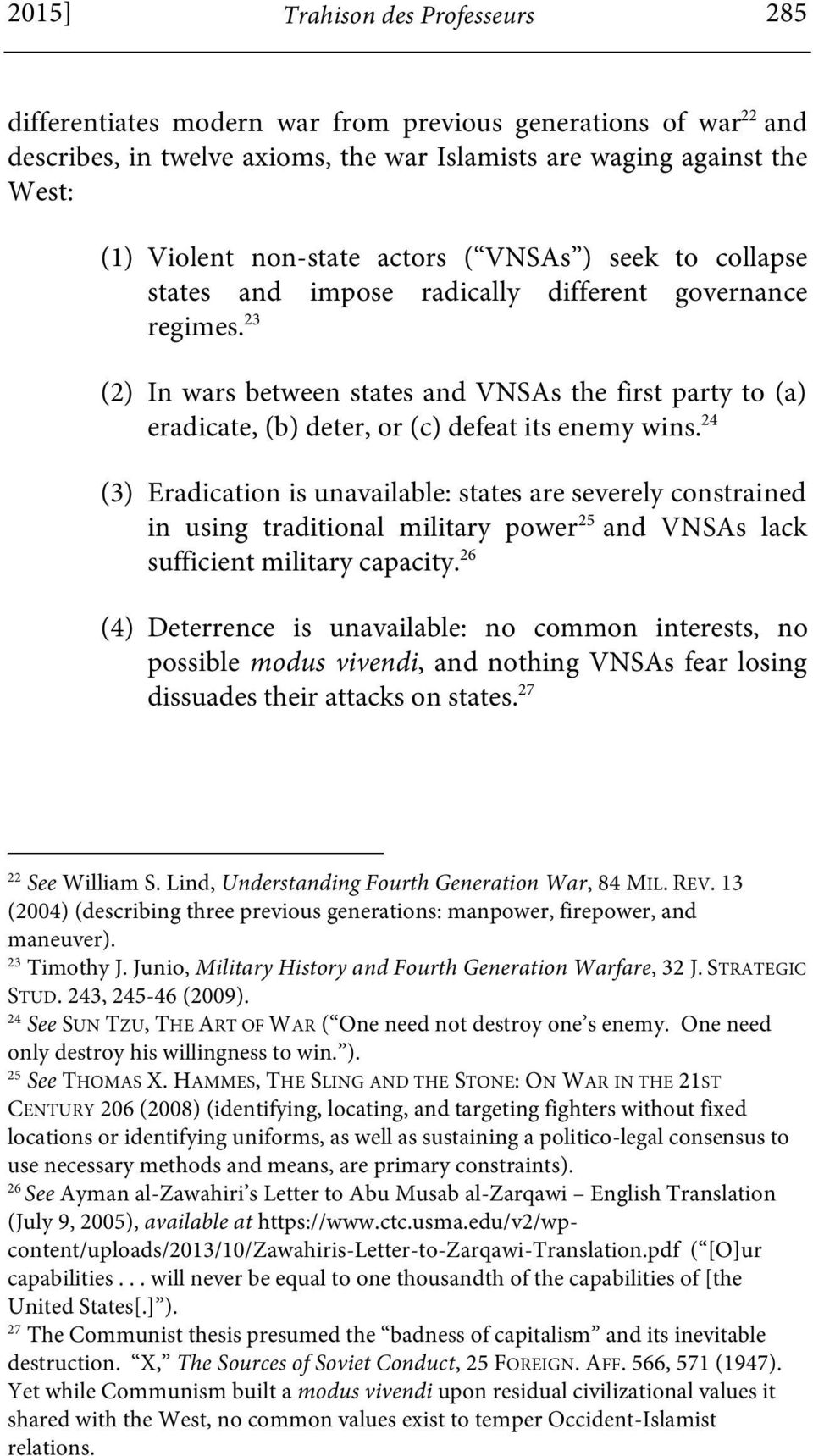 23 (2) In wars between states and VNSAs the first party to (a) eradicate, (b) deter, or (c) defeat its enemy wins.