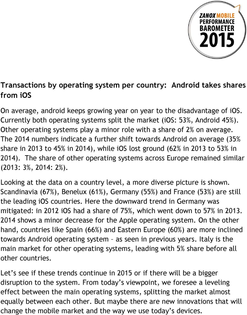 The 2014 numbers indicate a further shift towards Android on average (35% share in 2013 to 45% in 2014), while ios lost ground (62% in 2013 to 53% in 2014).