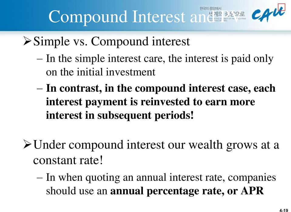 contrast, in the compound interest case, each interest payment is reinvested to earn more interest in