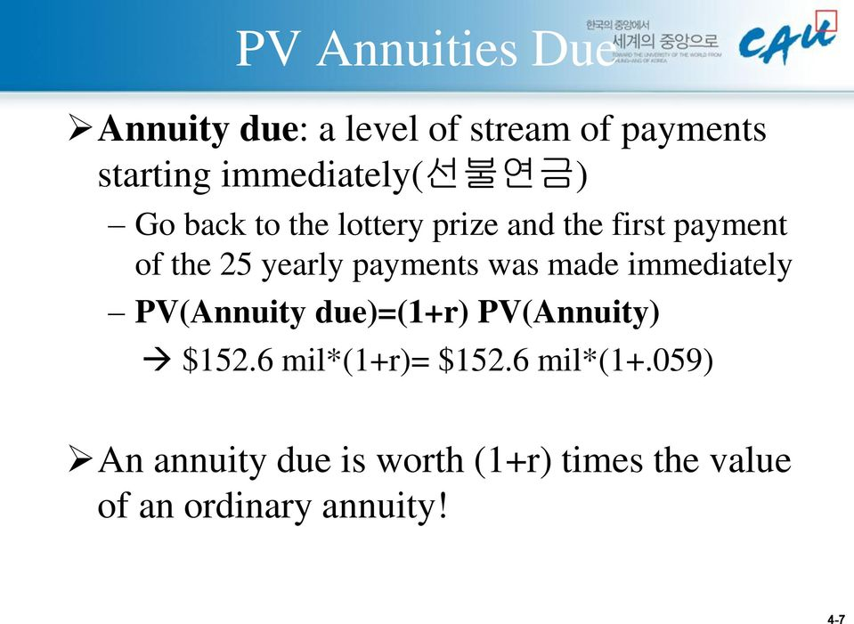 yearly payments was made immediately PV(Annuity due)=(1+r) PV(Annuity) $152.