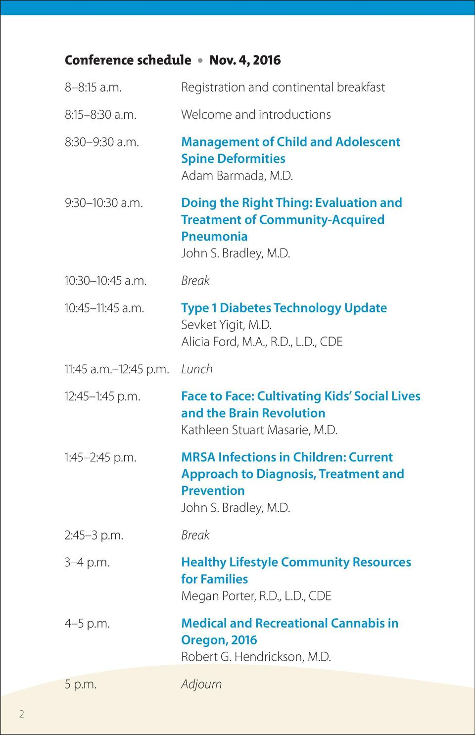 D. Alicia Ford, M.A., R.D., L.D., CDE 11:45 a.m. 12:45 p.m. Lunch 12:45 1:45 p.m. Face to Face: Cultivating Kids Social Lives and the Brain Revolution Kathleen Stuart Masarie, M.D. 1:45 2:45 p.m. MRSA Infections in Children: Current Approach to Diagnosis, Treatment and Prevention John S.