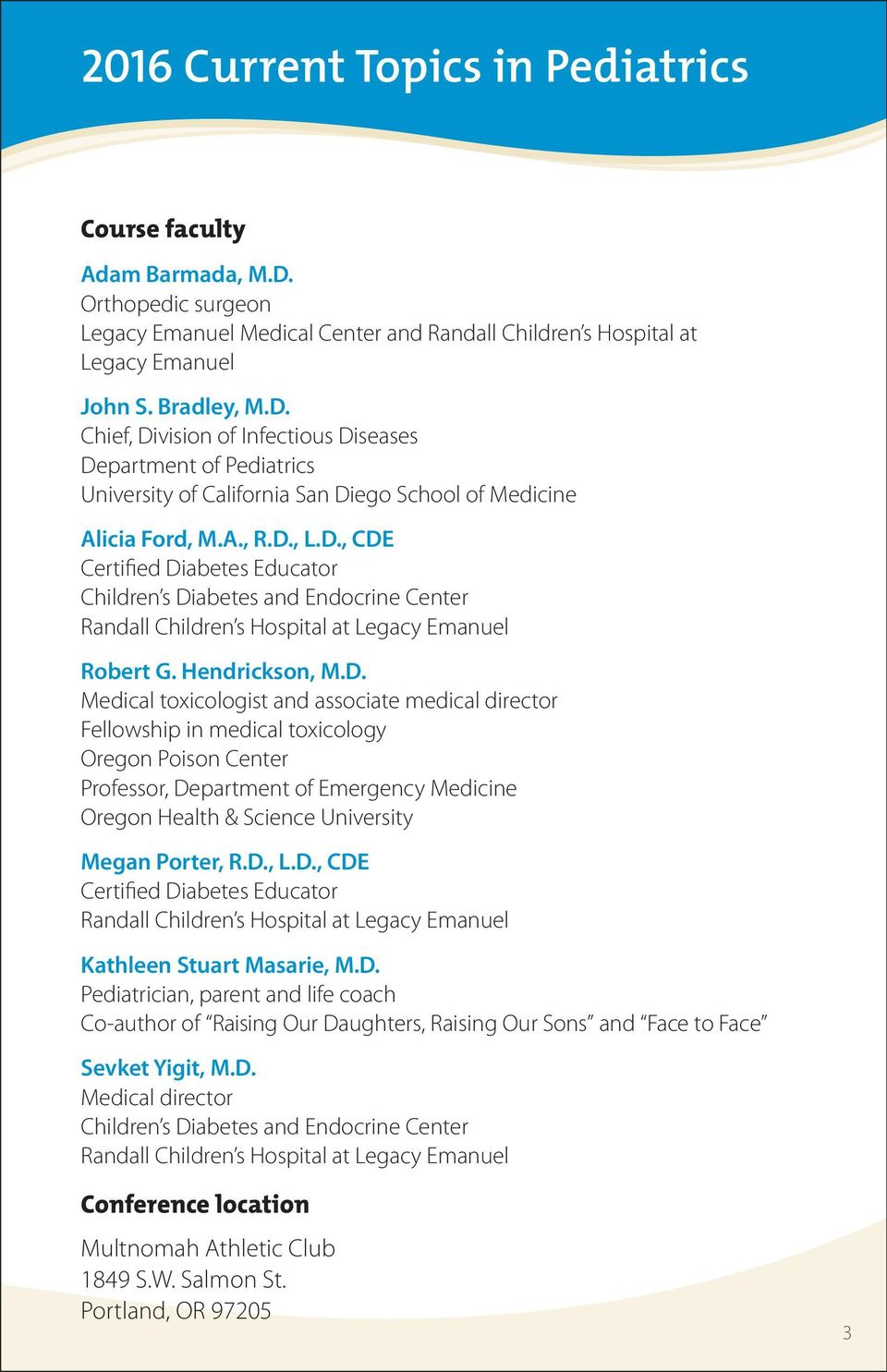 Chief, Division of Infectious Diseases Department of Pediatrics University of California San Diego School of Medicine Alicia Ford, M.A., R.D., L.D., CDE Certified Diabetes Educator Children s Diabetes and Endocrine Center Randall Children s Hospital at Legacy Emanuel Robert G.