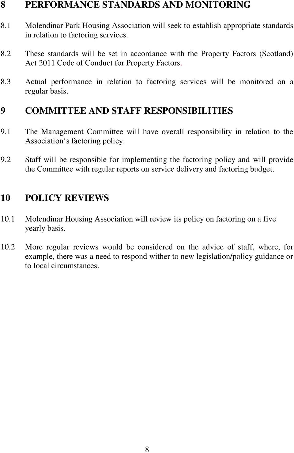 1 The Management Committee will have overall responsibility in relation to the Association s factoring policy. 9.