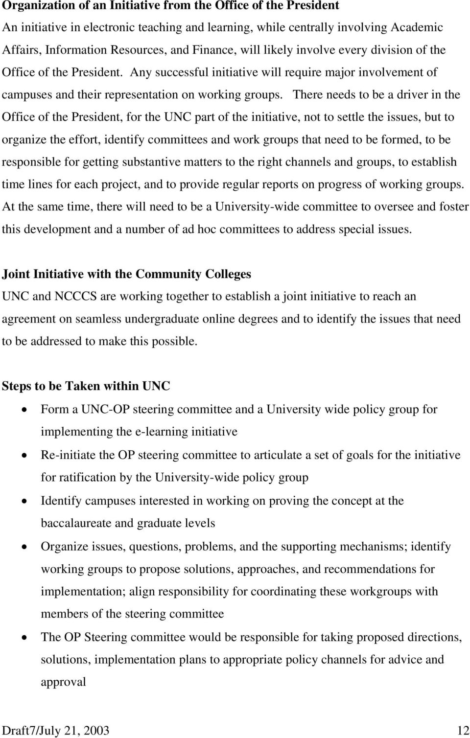 There needs to be a driver in the Office of the President, for the UNC part of the initiative, not to settle the issues, but to organize the effort, identify committees and work groups that need to