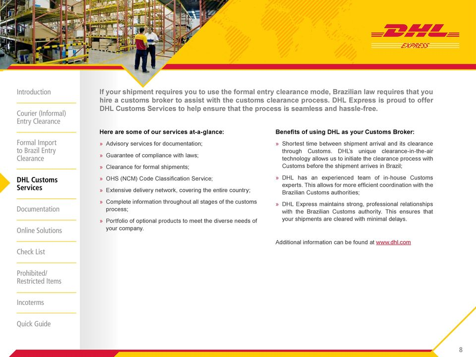 DHL s unique clearance-in-the-air technology allows us to initiate the clearance process with Customs before the shipment arrives in Brazil;» DHL has an experienced team of in-house Customs Brazilian