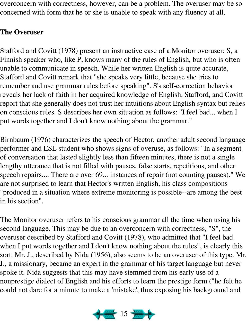 "in speech. While her written English is quite accurate, Stafford and Covitt remark that ""she speaks very little, because she tries to remember and use grammar rules before speaking""."
