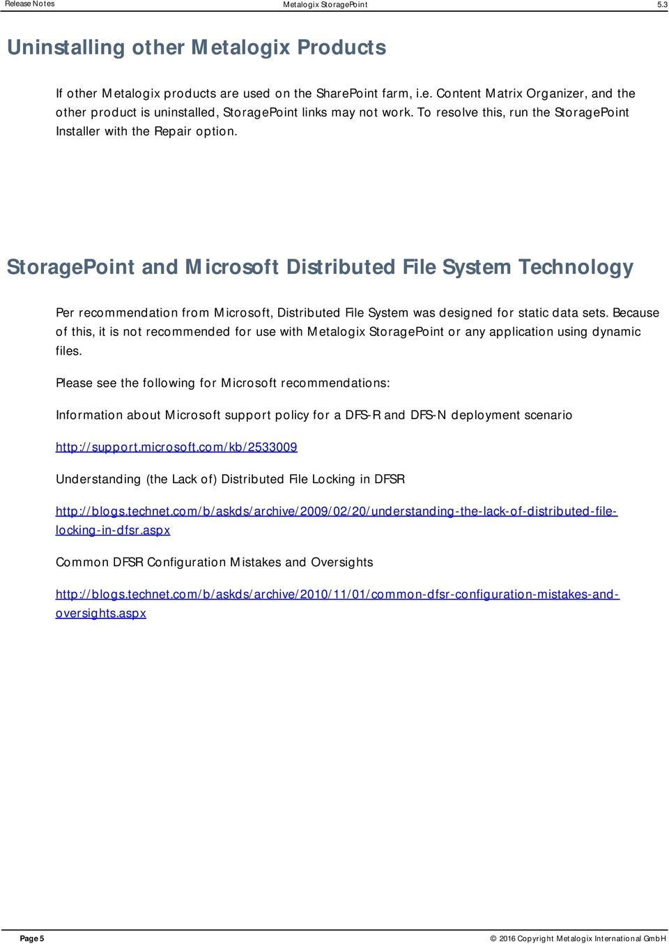 StoragePoint and Microsoft Distributed File System Technology Per recommendation from Microsoft, Distributed File System was designed for static data sets.