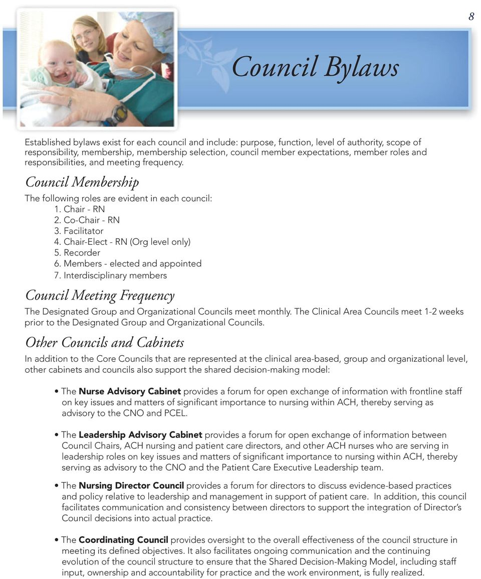 Chair-Elect - RN (Org level only) 5. Recorder 6. Members - elected and appointed 7. Interdisciplinary members Council Meeting Frequency The Designated Group and Organizational Councils meet monthly.