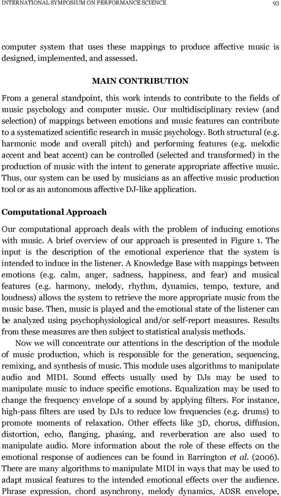 Our multidisciplinary review (and selection) of mappings between emotions and music features can contribute to a systematized scientific research in music psychology. Both structural (e.g. harmonic mode and overall pitch) and performing features (e.