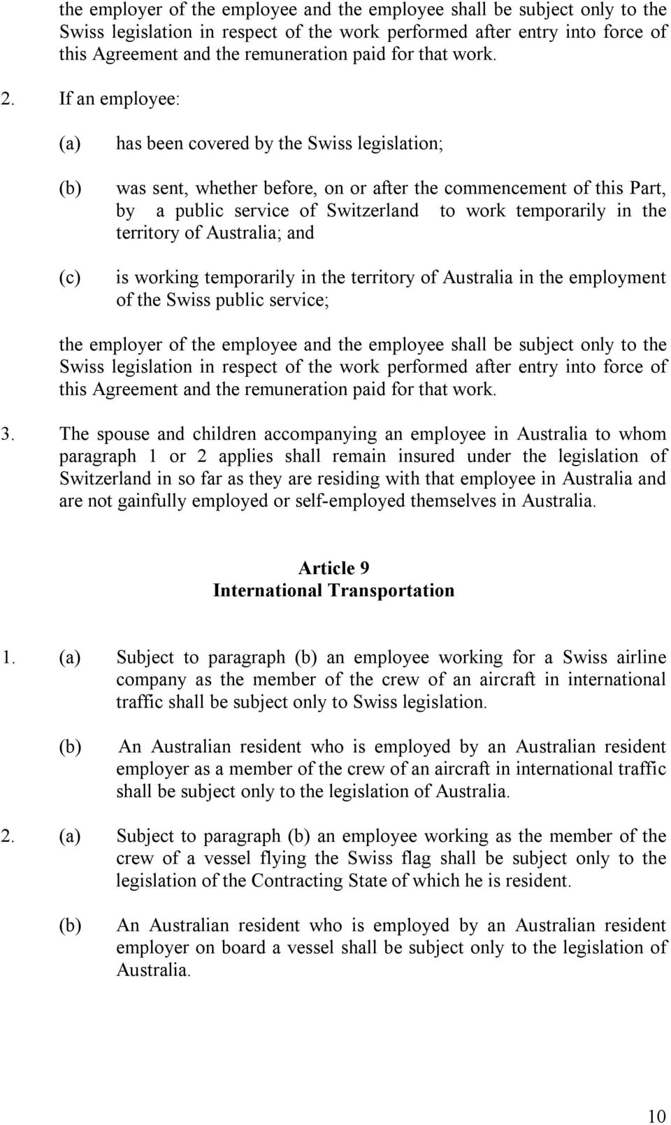 If an employee: (c) has been covered by the Swiss legislation; was sent, whether before, on or after the commencement of this Part, by a public service of Switzerland to work temporarily in the