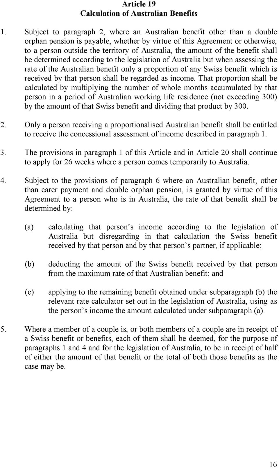 the amount of the benefit shall be determined according to the legislation of Australia but when assessing the rate of the Australian benefit only a proportion of any Swiss benefit which is received