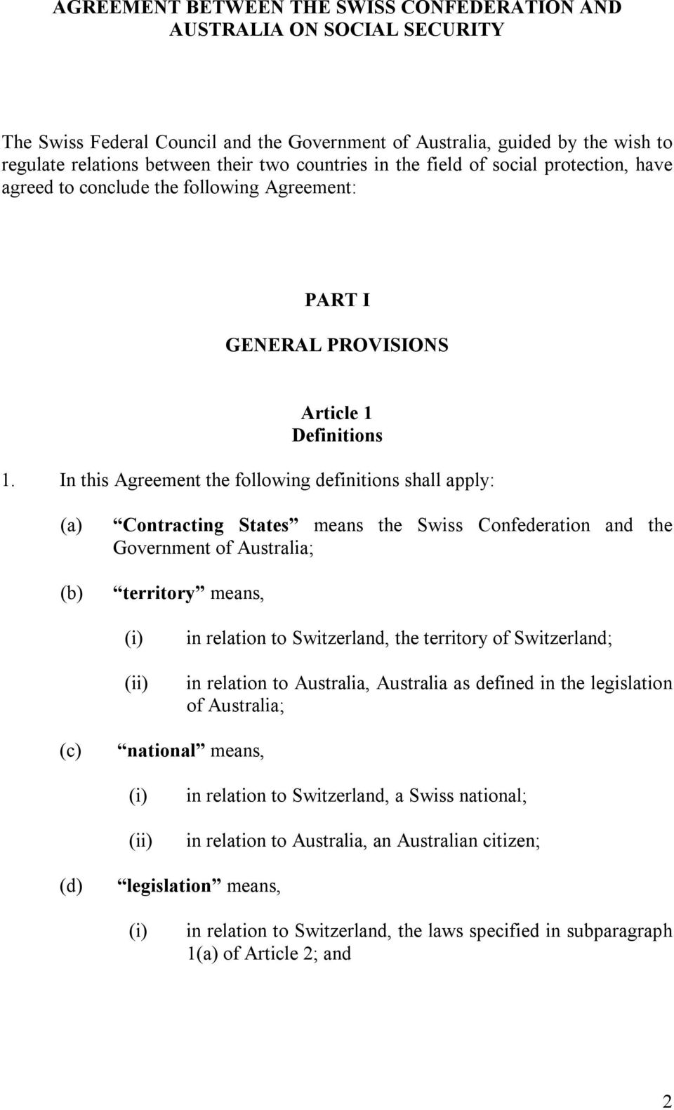 In this Agreement the following definitions shall apply: Contracting States means the Swiss Confederation and the Government of Australia; territory means, (ii) in relation to Switzerland, the