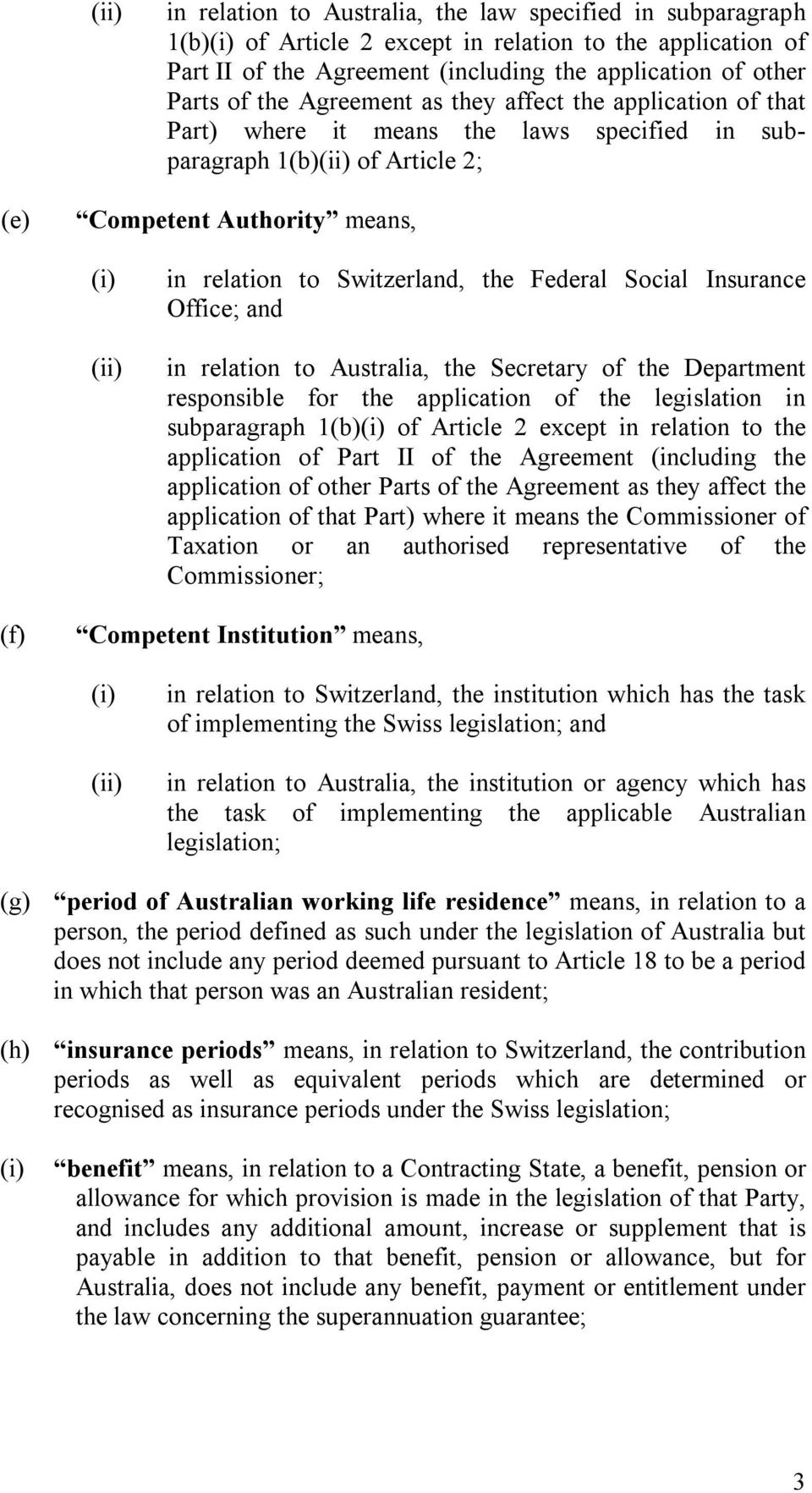 Federal Social Insurance Office; and in relation to Australia, the Secretary of the Department responsible for the application of the legislation in subparagraph 1 of Article 2 except in relation to