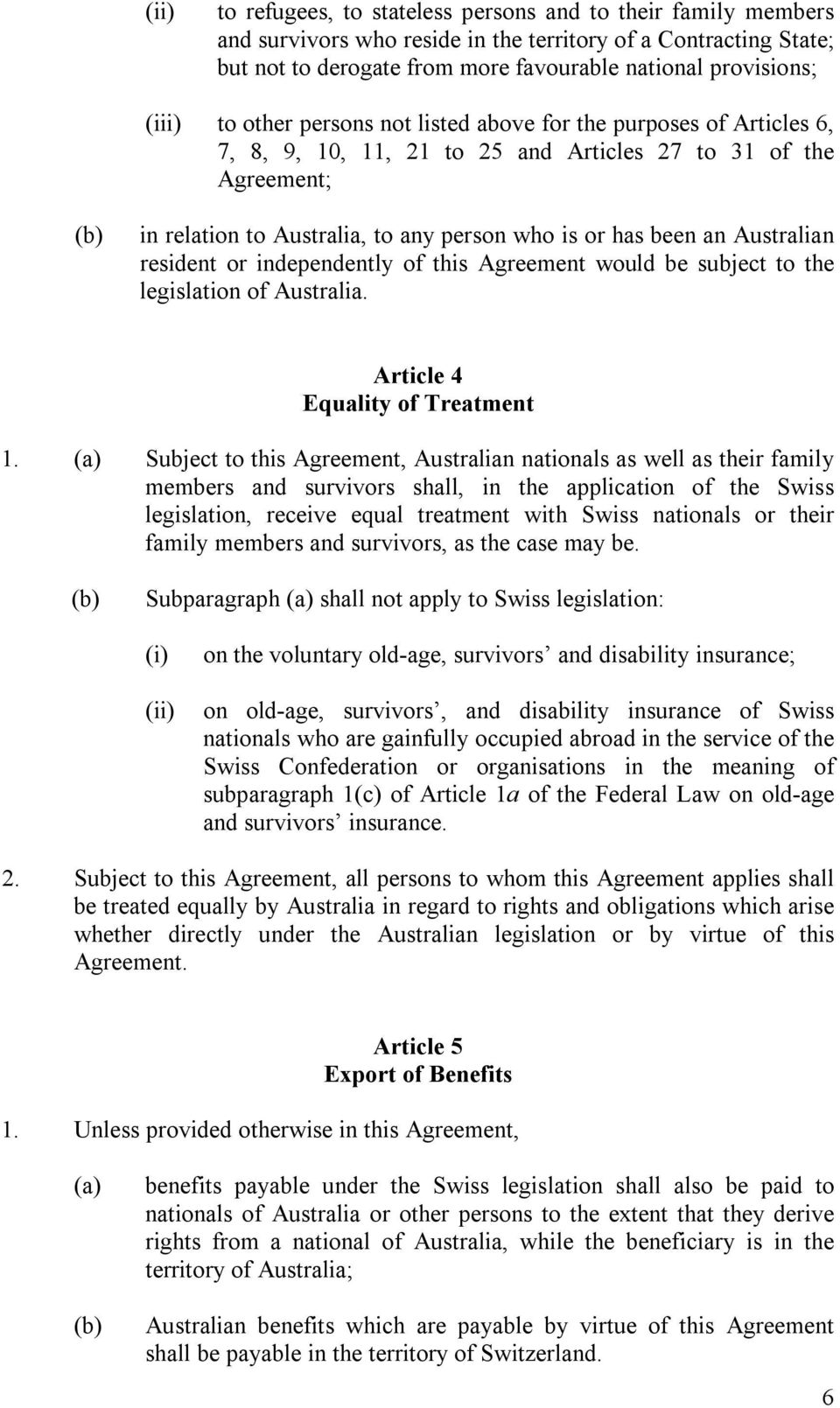 Australian resident or independently of this Agreement would be subject to the legislation of Australia. Article 4 Equality of Treatment 1.