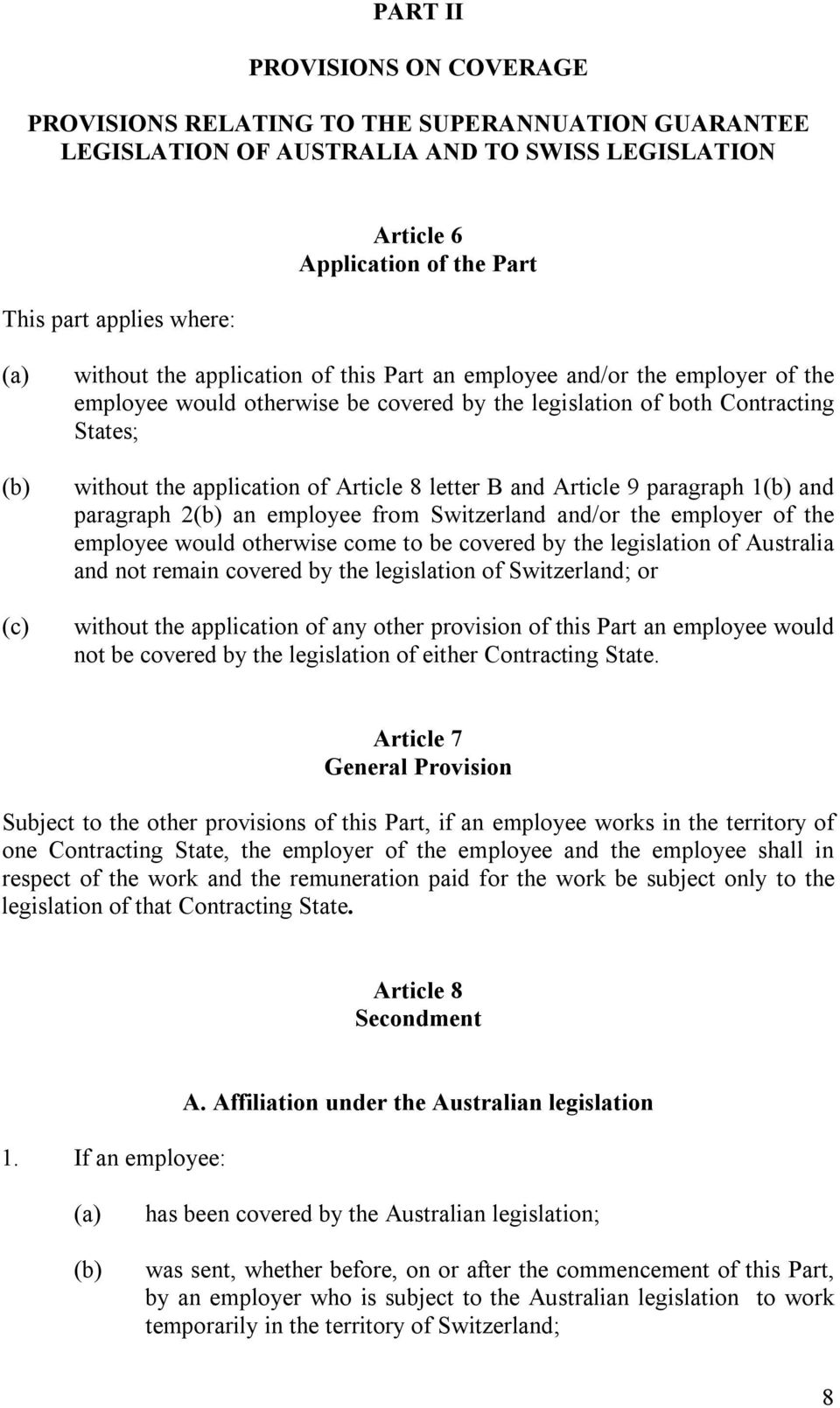 letter B and Article 9 paragraph 1 and paragraph 2 an employee from Switzerland and/or the employer of the employee would otherwise come to be covered by the legislation of Australia and not remain