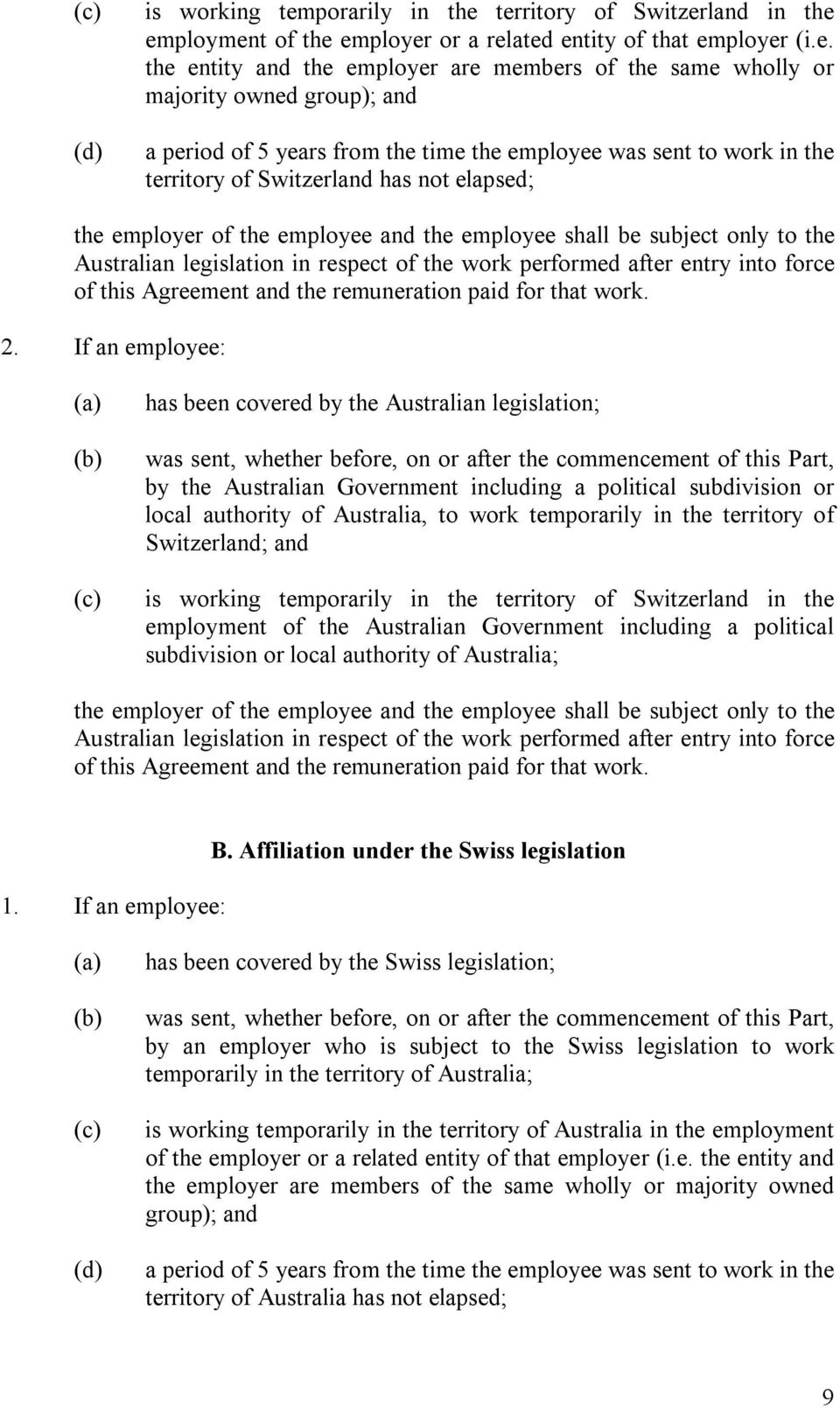 territory of Switzerland in the employment of the employer or a related entity of that employer (i.e. the entity and the employer are members of the same wholly or majority owned group); and a period